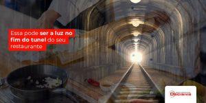 Essa Pode Ser A Luz No Fim Do Tunel Do Seu Restaurante Linkedin - Contabilidade em São Paulo | Decisiva Assessoria e Consultória Contábil