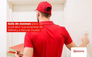 Guia De Sucesso Para Voce Abrir Sua Empresa De Delivery E Fatura Muito Post (1) - Contabilidade em São Paulo | Decisiva Assessoria e Consultória Contábil