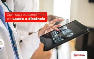 Conheca Os Beneficios Do Laudo A Distancia Post (1) - Contabilidade em São Paulo | Decisiva Assessoria e Consultória Contábil