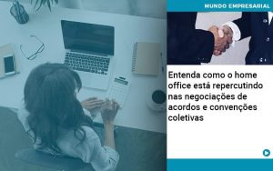 Entenda Como O Home Office Está Repercutindo Nas Negociações De Acordos E Convenções Coletivas - Contabilidade em São Paulo | Decisiva Assessoria e Consultória Contábil
