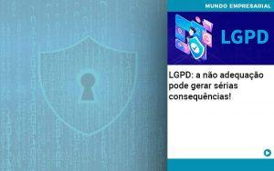 Lgpd A Nao Adequacao Pode Gerar Serias Consequencias - Contabilidade em São Paulo | Decisiva Assessoria e Consultória Contábil