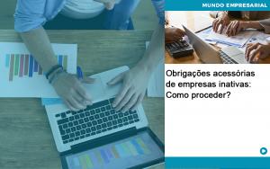 Obrigacoes Acessorias De Empresas Inativas Como Proceder - Contabilidade em São Paulo | Decisiva Assessoria e Consultória Contábil