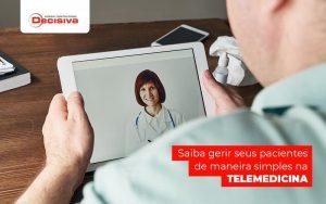Saiba Gerir Seus Pacientes De Maneira Simples Na Telemedicina Post (1) (1) - Contabilidade em São Paulo | Decisiva Assessoria e Consultória Contábil