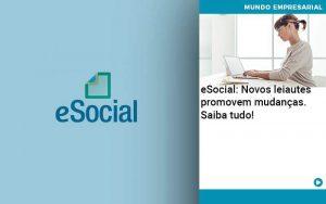 E Social Novos Leiautes Promovem Mudancas Saiba Tudo - Contabilidade em São Paulo | Decisiva Assessoria e Consultória Contábil
