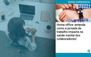 Home Office Entenda Como A Jornada De Trabalho Impacta Na Saude Mental Dos Colaboradores - Contabilidade em São Paulo | Decisiva Assessoria e Consultória Contábil