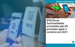 Pix Bc Promete Saque No Comercio E Compras Offline Para 2021 - Contabilidade em São Paulo | Decisiva Assessoria e Consultória Contábil