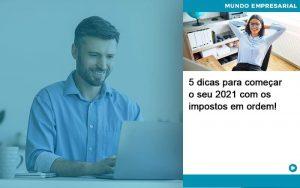 5 Dicas Para Comecar O Seu 2021 Com Os Impostos Em Ordem - Contabilidade em São Paulo | Decisiva Assessoria e Consultória Contábil