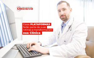 Essas Plataformas Farao Parte De Suas Rotinas E Transformaram Sua Clinica Post (1) - Contabilidade em São Paulo | Decisiva Assessoria e Consultória Contábil