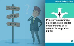 Projeto Visa A Retirada Da Exigencia De Capital Social Minimo Para Criacao De Empresas Eireli - Contabilidade em São Paulo | Decisiva Assessoria e Consultória Contábil