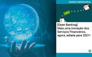 Open Banking Mais Uma Inovacao Dos Servicos Financeiros Agora Adiada Para 2021 - Contabilidade em São Paulo | Decisiva Assessoria e Consultória Contábil