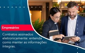 Contratos Assinados Eletronicamente Entenda Como Manter As Informacoes Integras 1 - Contabilidade em São Paulo | Decisiva Assessoria e Consultória Contábil