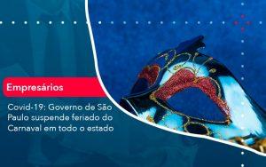Covid 19 Governo De Sao Paulo Suspende Feriado Do Carnaval Em Todo Estado 1 - Contabilidade em São Paulo | Decisiva Assessoria e Consultória Contábil