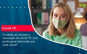 Cuidado Ao Recusar A Vacinacao Da Covid 19 Isso Pode Gerar Demissao Por Justa Causa 1 - Contabilidade em São Paulo | Decisiva Assessoria e Consultória Contábil