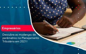 Descubra As Mudancas De Parametros No Planejamento Tributario Em 2021 1 - Contabilidade em São Paulo | Decisiva Assessoria e Consultória Contábil