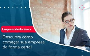 Descubra Como Comecar Sua Empresa Da Forma Certa - Contabilidade em São Paulo | Decisiva Assessoria e Consultória Contábil
