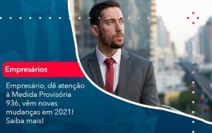 Empresario De Atencao A Medida Provisoria 936 Vem Novas Mudancas Em 2021 Saiba Mais 1 - Contabilidade em São Paulo | Decisiva Assessoria e Consultória Contábil