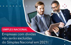 Empresas Com Dividas Nao Serao Excluidas Do Simples Nacional Em 2021 - Contabilidade em São Paulo | Decisiva Assessoria e Consultória Contábil