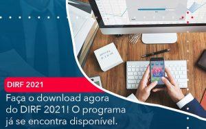 Faca O Dowload Agora Do Dirf 2021 O Programa Ja Se Encontra Disponivel - Contabilidade em São Paulo | Decisiva Assessoria e Consultória Contábil