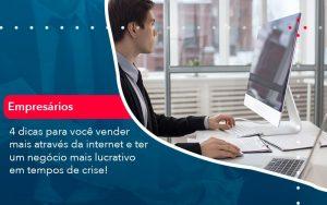 4 Dicas Para Voce Vender Mais Atraves Da Internet E Ter Um Negocio Mais Lucrativo Em Tempos De Crise 1 - Contabilidade em São Paulo | Decisiva Assessoria e Consultória Contábil