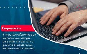 5 Impostos Diferentes Que Merecem Sua Atencao Para Estar En Dia Com O Governo E Manter A Sua Empresa Nos Conformes 1 - Contabilidade em São Paulo | Decisiva Assessoria e Consultória Contábil