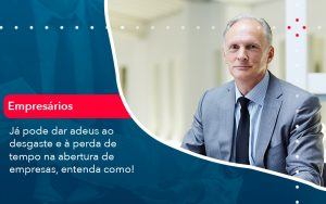 Ja Pode Dar Adeus Ao Desgaste E A Perda De Tempo Na Abertura De Empresas Entenda Como - Contabilidade em São Paulo | Decisiva Assessoria e Consultória Contábil