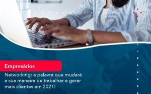 Networking A Palavra Que Mudara A Sua Maneira De Trabalhar E Gerar Mais Clientes Em 202 1 - Contabilidade em São Paulo | Decisiva Assessoria e Consultória Contábil