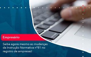 Saiba Agora Mesmo As Mudancas Da Instrucao Normativa N 81 No Registro De Empresas 1 - Contabilidade em São Paulo | Decisiva Assessoria e Consultória Contábil