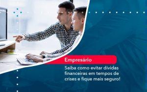 Saiba Como Evitar Dividas Financeiras Em Tempos De Crises E Fique Mais Seguro 1 - Contabilidade em São Paulo | Decisiva Assessoria e Consultória Contábil