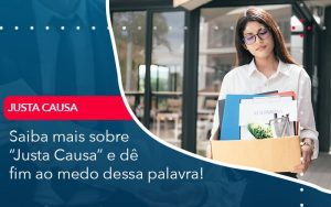 Saiba Mais Sobre Justa Causa E De Fim Ao Medo Dessa Palavra - Contabilidade em São Paulo | Decisiva Assessoria e Consultória Contábil