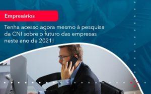 Tenha Acesso Agora Mesmo A Pesquisa Da Cni Sobre O Futuro Das Empresas Neste Ano De 2021 1 - Contabilidade em São Paulo | Decisiva Assessoria e Consultória Contábil
