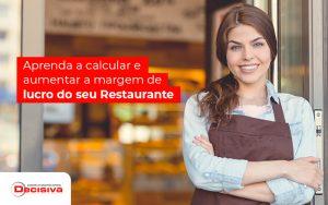 Aprenda A Calcular E Aumentar A Margem De Lucro Do Seu Restaurante Post - Contabilidade em São Paulo | Decisiva Assessoria e Consultória Contábil