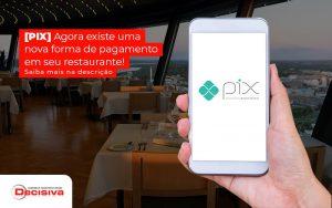 Pix Agora Existe Uma Nova Forma De Pagamento Em Seu Restaurante Saiba Mais Na Descricao Post (1) - Contabilidade em São Paulo | Decisiva Assessoria e Consultória Contábil