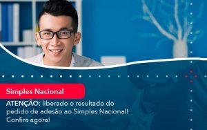 Atencao Liberado O Resultado Do Pedido De Adesao Ao Simples Nacional Confira Agora 1 - Contabilidade em São Paulo | Decisiva Assessoria e Consultória Contábil