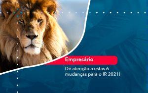 De Atencao A Estas 6 Mudancas Para O Ir 2021 1 - Contabilidade em São Paulo | Decisiva Assessoria e Consultória Contábil