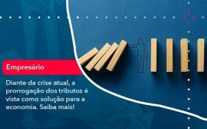 Diante Da Crise Atual A Prorrogacao Dos Tributos E Vista Como Solucao Para A Economia 1 - Contabilidade em São Paulo | Decisiva Assessoria e Consultória Contábil