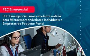 Pec Emergencial Uma Excelente Noticia Para Microempreendedores Individuais E Empresas De Pequeno Porte 1 - Contabilidade em São Paulo | Decisiva Assessoria e Consultória Contábil