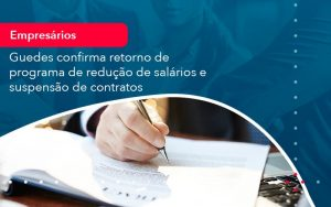 Reducao De Salarios E Suspensao De Contratos Podem Voltar Saiba O Que Disse Guedes Sobre Isso 1 - Contabilidade em São Paulo | Decisiva Assessoria e Consultória Contábil