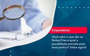 Voce Sabe O Que Sao As Notas Frias E Qual A Penalidade Prevista Para Essa Pratica - Contabilidade em São Paulo   Decisiva Assessoria e Consultória Contábil