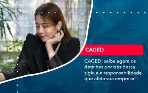 Caged Saiba Agora Os Detalhes Por Tras Dessa Sigla E A Responsabilidade Que Afeta Sua Empresa - Contabilidade em São Paulo | Decisiva Assessoria e Consultória Contábil