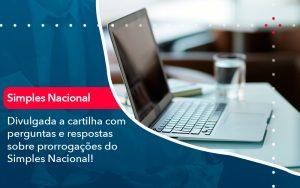 Divulgada A Cartilha Com Perguntas E Respostas Sobre Prorrogacoes Do Simples Nacional - Contabilidade em São Paulo | Decisiva Assessoria e Consultória Contábil