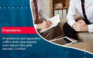 Empresarios Que Aguardam O Bem Terao Que Esperar Mais Alguns Dias Pela Decisao Confirao 1 - Contabilidade em São Paulo | Decisiva Assessoria e Consultória Contábil
