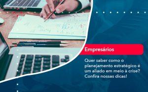 Quer Saber Como O Planejamento Estrategico E Um Aliado Em Meio A Crise Confira Nossas Dicas 2 - Contabilidade em São Paulo | Decisiva Assessoria e Consultória Contábil