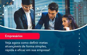 Veja Agora Como Definir Metas Alcancaveis De Forma Simples Rapida E Eficaz Em Sua Empresa - Contabilidade em São Paulo | Decisiva Assessoria e Consultória Contábil