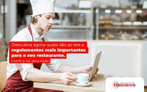 Descubra Agora Quais Ao As Leis E Regulamentos Mais Importantes Para O Seu Restaurante Post - Contabilidade em São Paulo   Decisiva Assessoria e Consultória Contábil