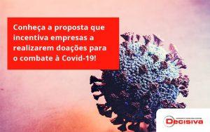Conheça A Proposta Que Incentiva Empresas A Realizarem Doações Para O Combate à Covid 19! Decisiva - Contabilidade em São Paulo | Decisiva Assessoria e Consultória Contábil