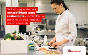 Saiba O Papel De Uma Contabilidade Para Restaurante Em Sao Paulo No Exito Do Seu Negocio Post - Contabilidade em São Paulo   Decisiva Assessoria e Consultória Contábil