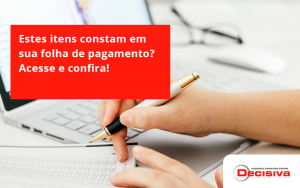 Estes Itens Constam Em Sua Folha De Pagamento Decisiva - Contabilidade em São Paulo | Decisiva Assessoria e Consultória Contábil