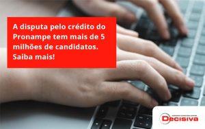A Disputa Pelo Crédito Do Pronampe Tem Mais De 5 Milhões De Candidatos. Saiba Mais Decisiva - Contabilidade em São Paulo | Decisiva Assessoria e Consultória Contábil