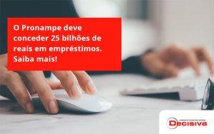 O Pronampe Deve Conceder 25 Bilhões De Reais Em Empréstimos. Saiba Mais! Decisiva - Contabilidade em São Paulo | Decisiva Assessoria e Consultória Contábil