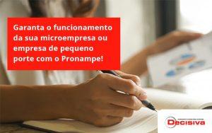 Pronampe Essa é A Chance De Fortalecer A Sua Microempresa Ou Empresa De Pequeno Porte Na Pandemia! Decisiva - Contabilidade em São Paulo | Decisiva Assessoria e Consultória Contábil